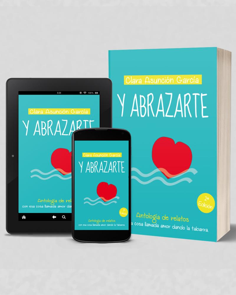 Y abrazarte. Antología de relatos con esa cosa llamada amor dando la tabarra - Clara Asuncion Garcia