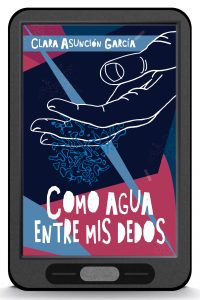 Como agua entre mis dedos - Clara-Asuncion-Garcia