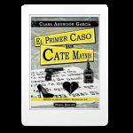 El primer caso de Cate Maynes - Clara Asunción García. Primera entrega de la serie de la detective privada Cate Maynes